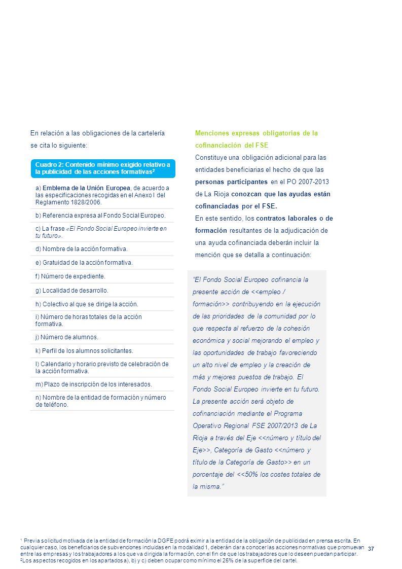 37 En relación a las obligaciones de la cartelería se cita lo siguiente: Menciones expresas obligatorias de la cofinanciación del FSE Constituye una o