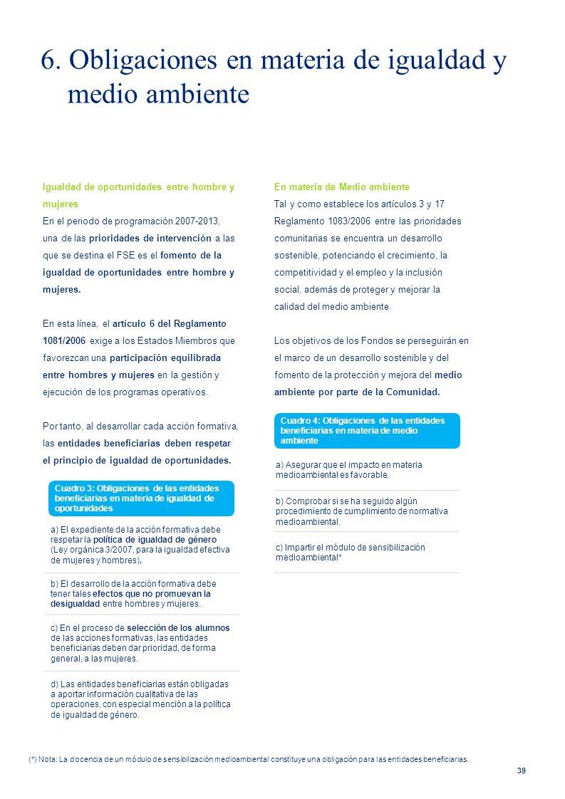 39 Igualdad de oportunidades entre hombre y mujeres En el periodo de programación 2007-2013, una de las prioridades de intervención a las que se desti