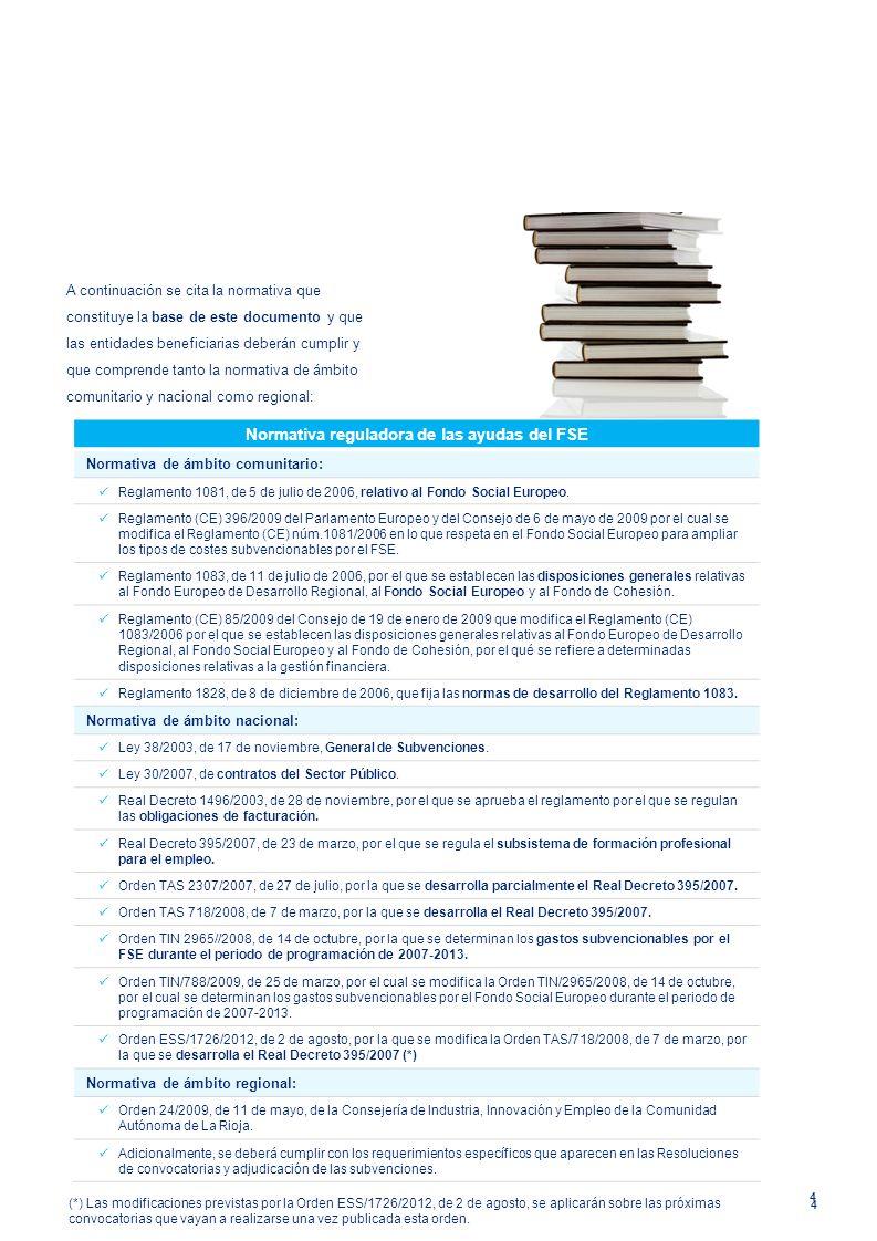 4 4 A continuación se cita la normativa que constituye la base de este documento y que las entidades beneficiarias deberán cumplir y que comprende tan