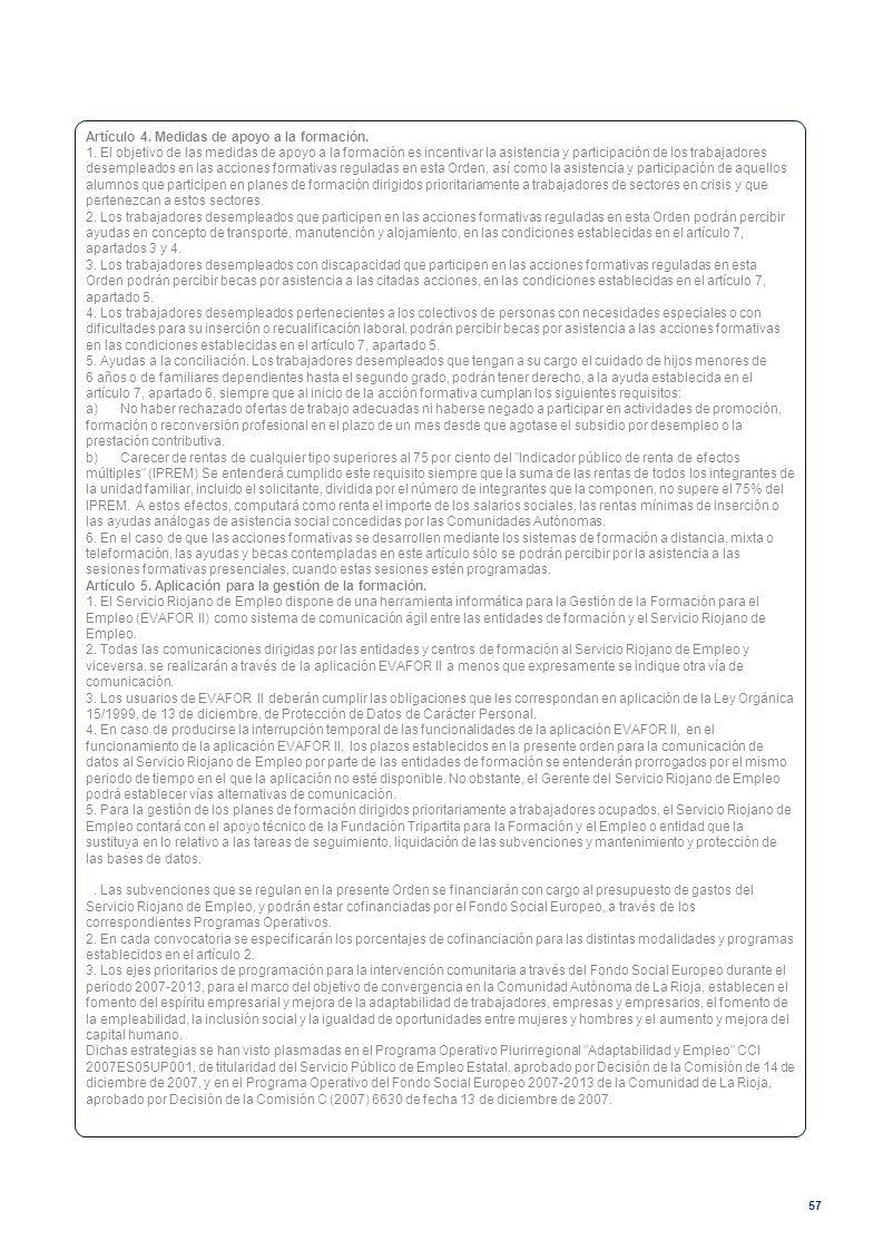 57 Artículo 4. Medidas de apoyo a la formación. 1. El objetivo de las medidas de apoyo a la formación es incentivar la asistencia y participación de l