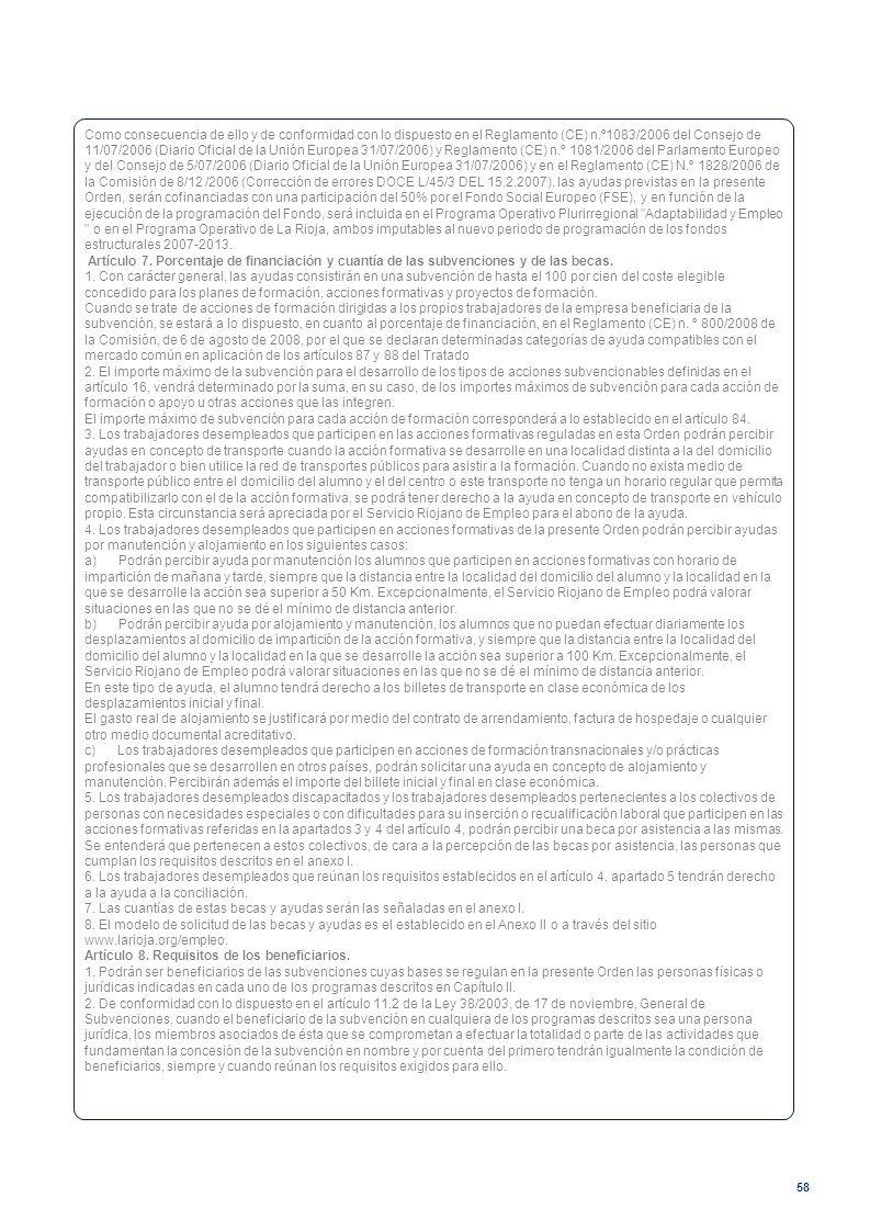 58 Como consecuencia de ello y de conformidad con lo dispuesto en el Reglamento (CE) n.º1083/2006 del Consejo de 11/07/2006 (Diario Oficial de la Unió