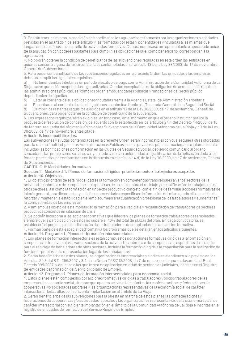 59 3. Podrán tener asimismo la condición de beneficiarios las agrupaciones formadas por las organizaciones o entidades previstas en el apartado 1 de e
