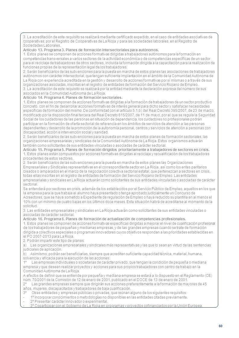 60 3. La acreditación de este requisito se realizará mediante certificado expedido, en el caso de entidades asociativas de cooperativas, por el Regist