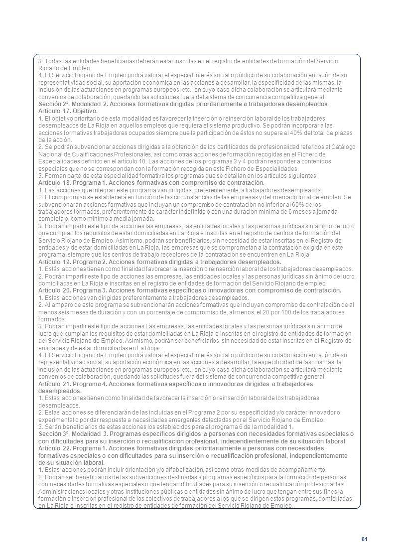 61 3. Todas las entidades beneficiarias deberán estar inscritas en el registro de entidades de formación del Servicio Riojano de Empleo. 4. El Servici
