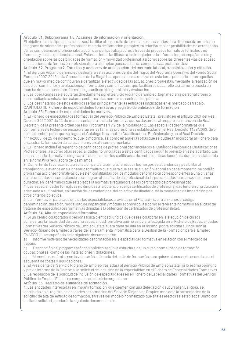 63 Artículo 31. Subprograma 1.5. Acciones de información y orientación. El objetivo de este tipo de acciones será facilitar el desarrollo de los recur