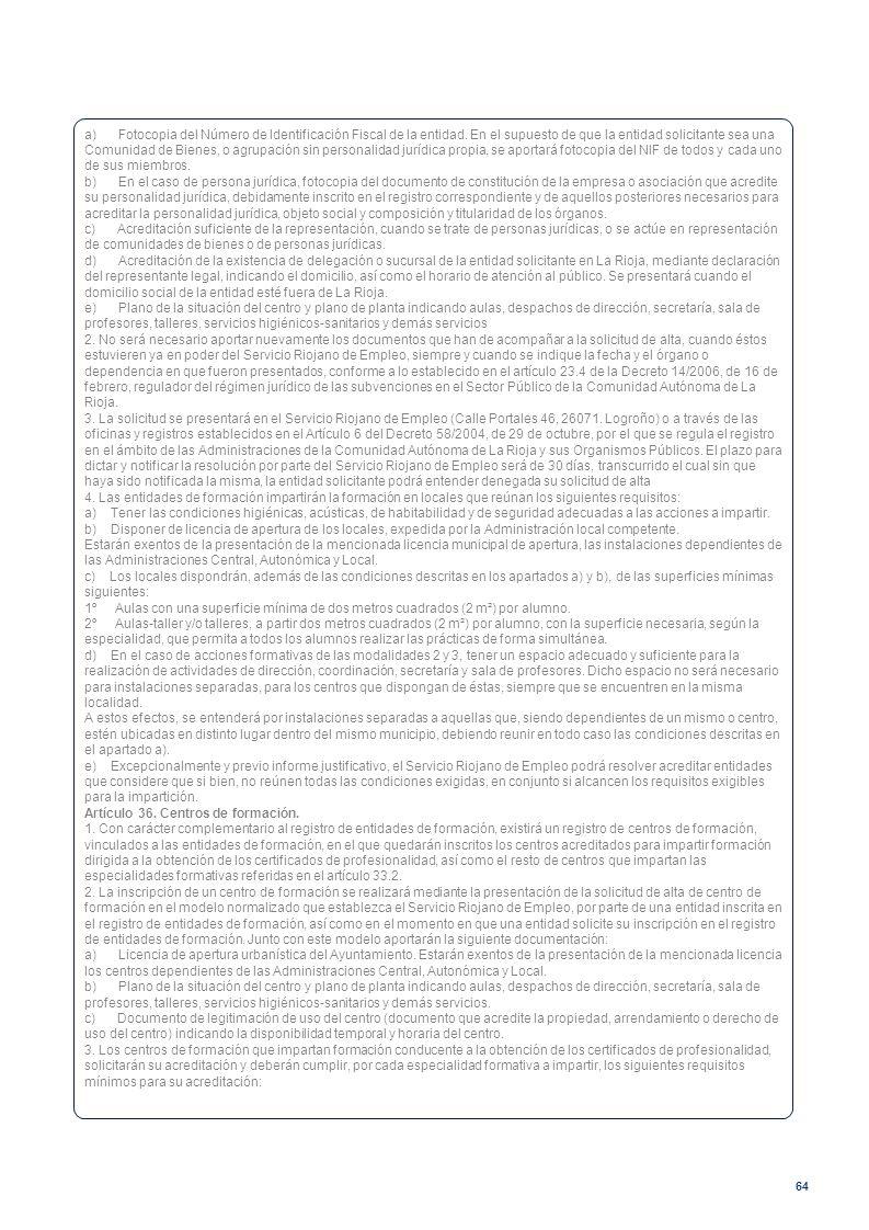64 a) Fotocopia del Número de Identificación Fiscal de la entidad. En el supuesto de que la entidad solicitante sea una Comunidad de Bienes, o agrupac