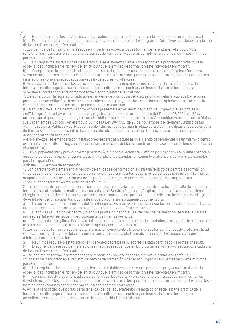 65 a) Reunir los requisitos establecidos en los reales decretos reguladores de cada certificado de profesionalidad. b) Disponer de los espacios, insta