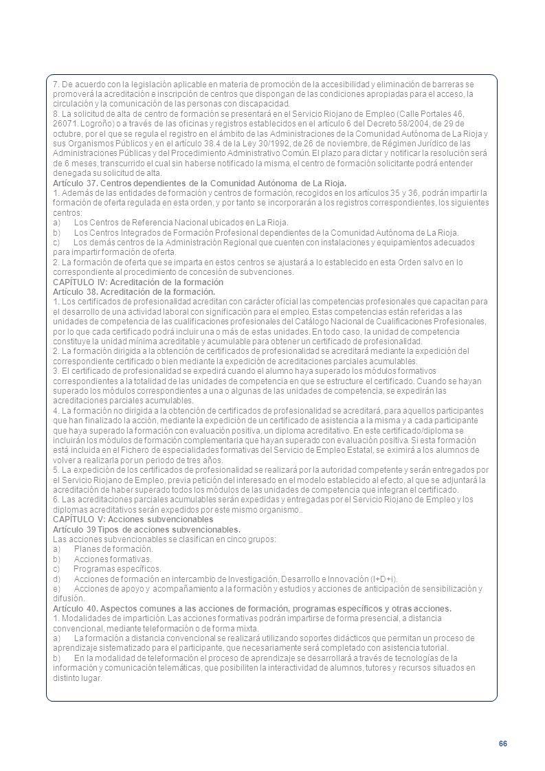 66 7. De acuerdo con la legislación aplicable en materia de promoción de la accesibilidad y eliminación de barreras se promoverá la acreditación e ins