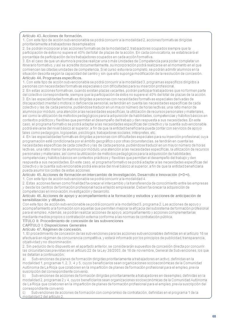 68 Artículo 43. Acciones de formación. 1. Con este tipo de acción subvencionable se podrá concurrir a la modalidad 2, acciones formativas dirigidas pr