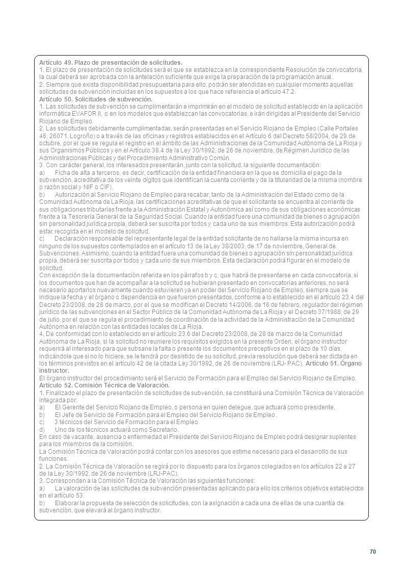 70 Artículo 49. Plazo de presentación de solicitudes. 1. El plazo de presentación de solicitudes será el que se establezca en la correspondiente Resol