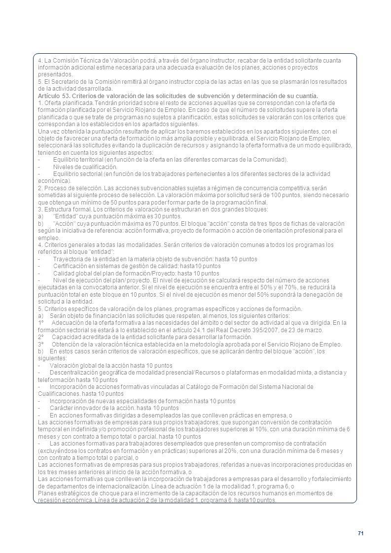 71 4. La Comisión Técnica de Valoración podrá, a través del órgano instructor, recabar de la entidad solicitante cuanta información adicional estime n