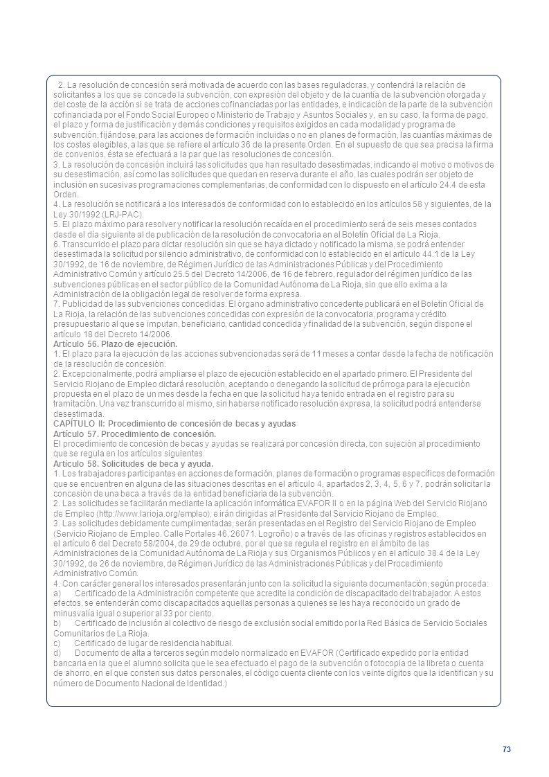 73 62. La resolución de concesión será motivada de acuerdo con las bases reguladoras, y contendrá la relación de solicitantes a los que se concede la