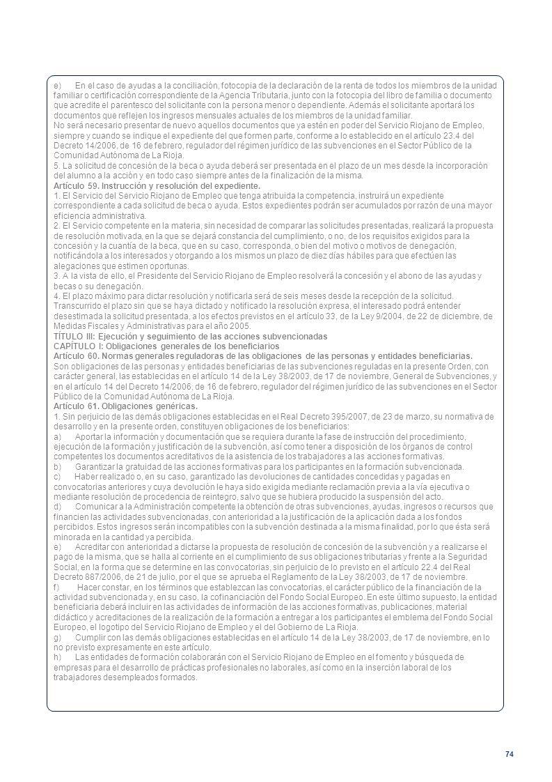 74 e) En el caso de ayudas a la conciliación, fotocopia de la declaración de la renta de todos los miembros de la unidad familiar o certificación corr