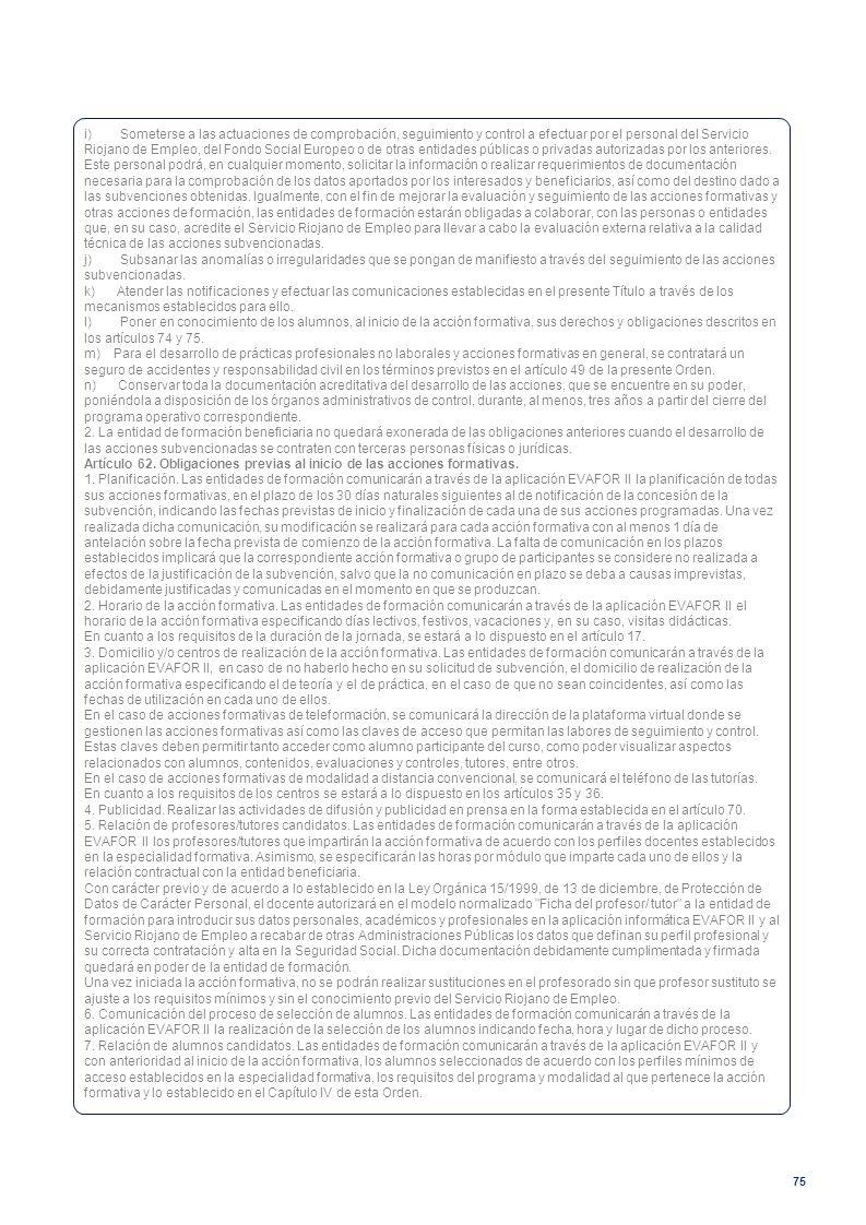 75 i) Someterse a las actuaciones de comprobación, seguimiento y control a efectuar por el personal del Servicio Riojano de Empleo, del Fondo Social E