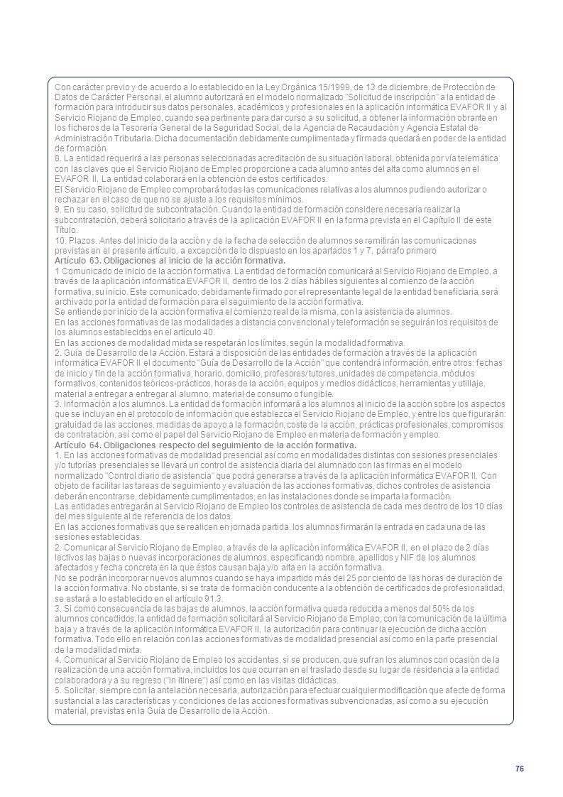 76 Con carácter previo y de acuerdo a lo establecido en la Ley Orgánica 15/1999, de 13 de diciembre, de Protección de Datos de Carácter Personal, el a