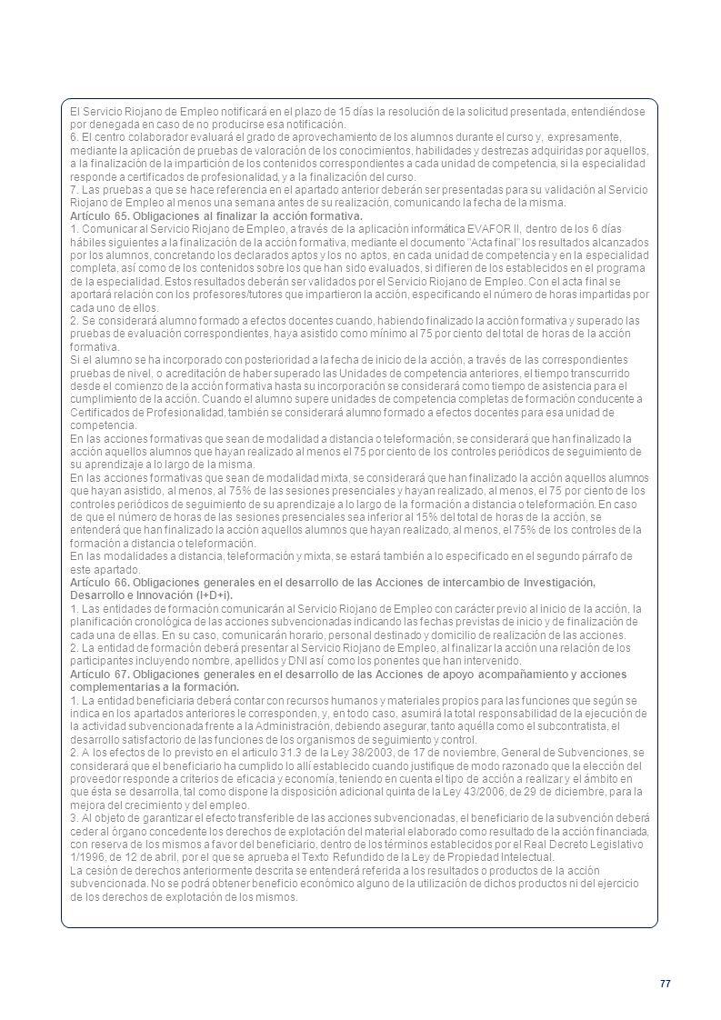 77 El Servicio Riojano de Empleo notificará en el plazo de 15 días la resolución de la solicitud presentada, entendiéndose por denegada en caso de no