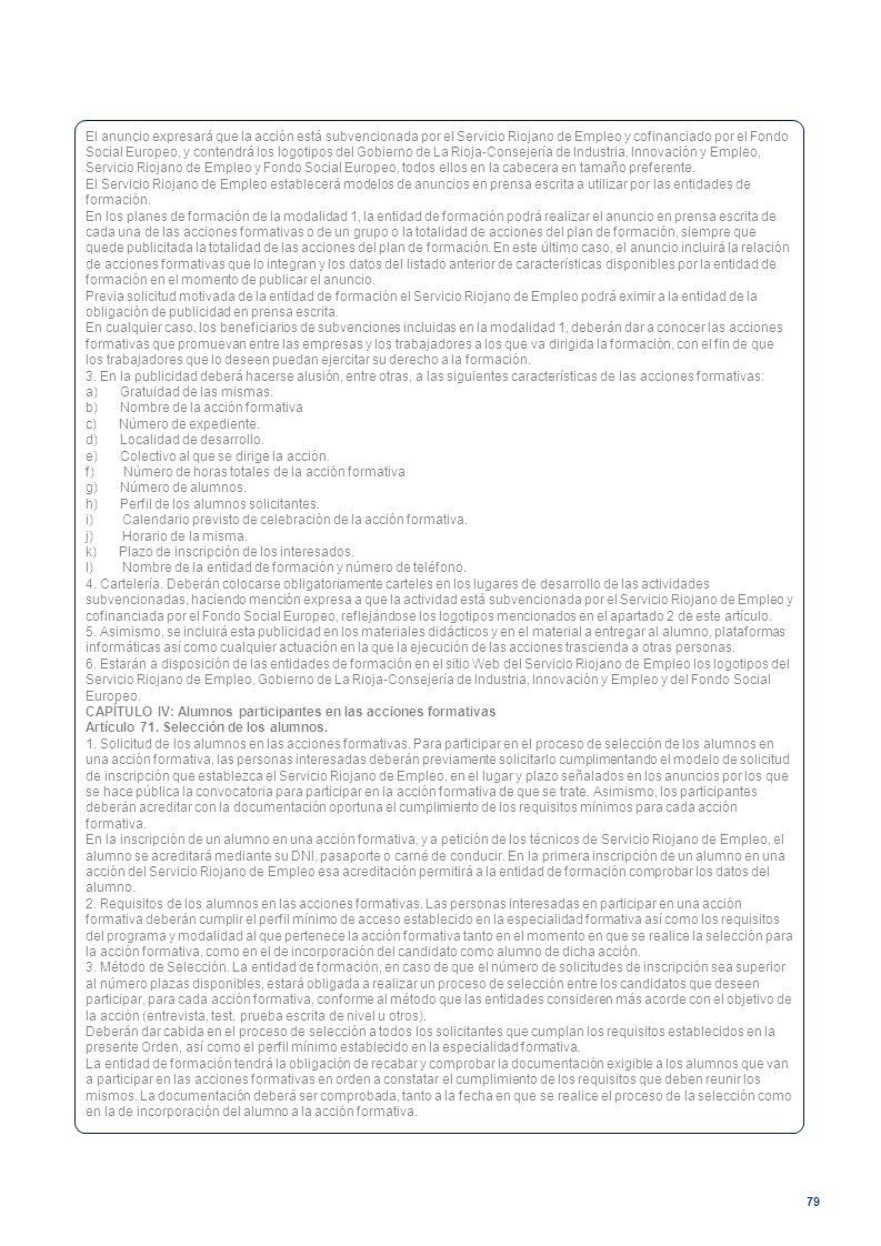 79 El anuncio expresará que la acción está subvencionada por el Servicio Riojano de Empleo y cofinanciado por el Fondo Social Europeo, y contendrá los