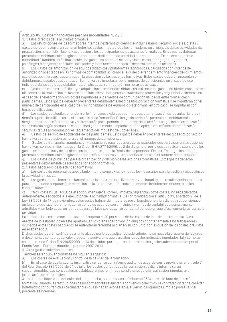 84 Artículo 85. Gastos financiables para las modalidades 1, 2 y 3. 1. Gastos directos de la actividad formativa: a) Las retribuciones de los formadore