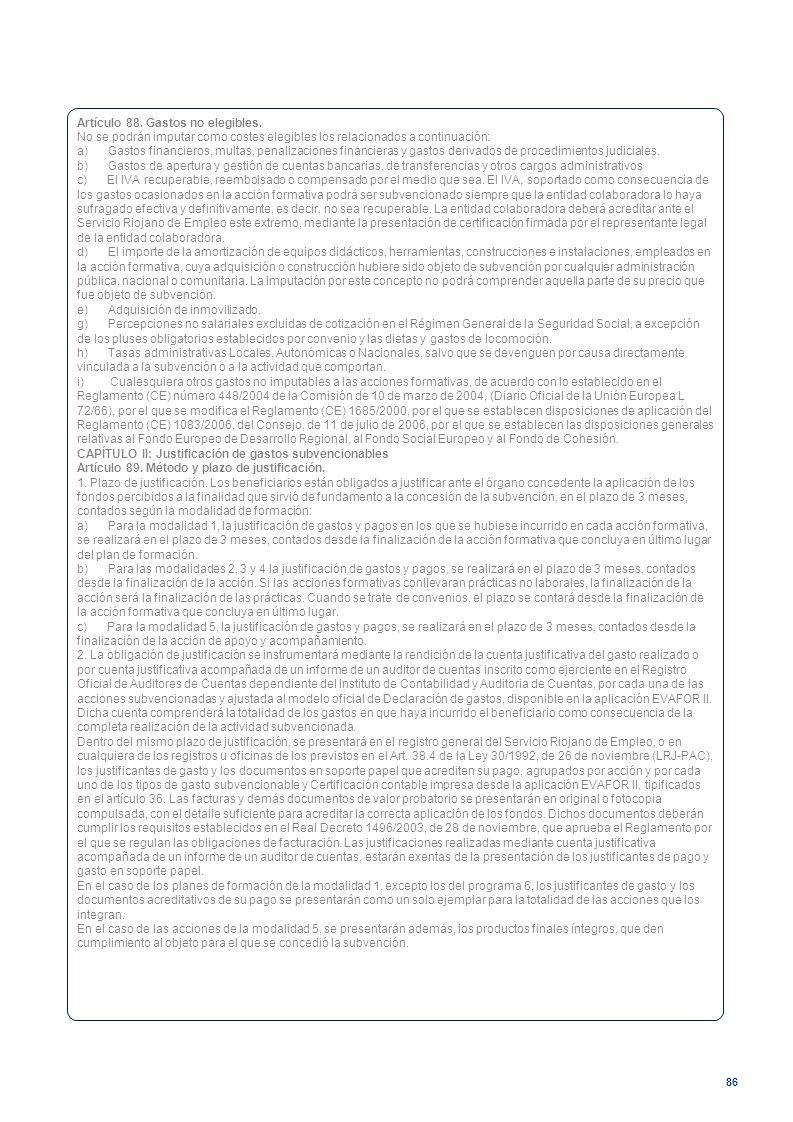 86 Artículo 88. Gastos no elegibles. No se podrán imputar como costes elegibles los relacionados a continuación: a) Gastos financieros, multas, penali
