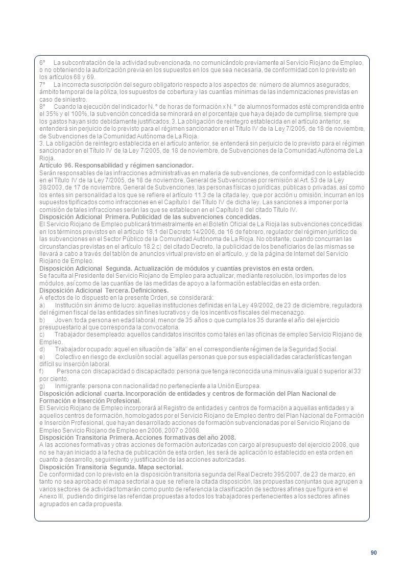 90 6º La subcontratación de la actividad subvencionada, no comunicándolo previamente al Servicio Riojano de Empleo, o no obteniendo la autorización pr