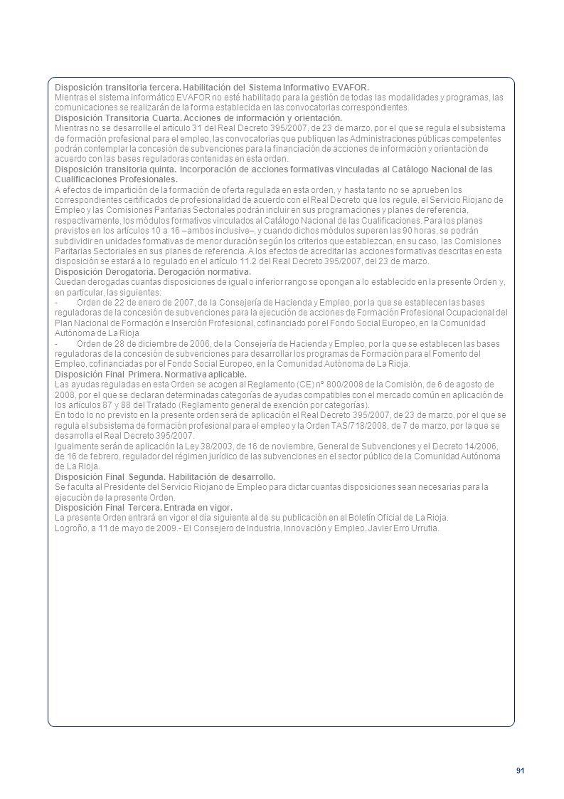 91 Disposición transitoria tercera. Habilitación del Sistema Informativo EVAFOR. Mientras el sistema informático EVAFOR no esté habilitado para la ges