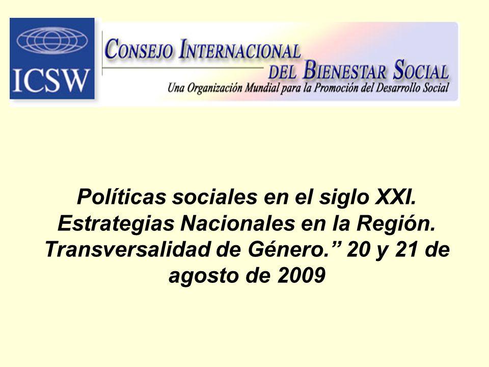 Políticas sociales en el siglo XXI. Estrategias Nacionales en la Región. Transversalidad de Género. 20 y 21 de agosto de 2009