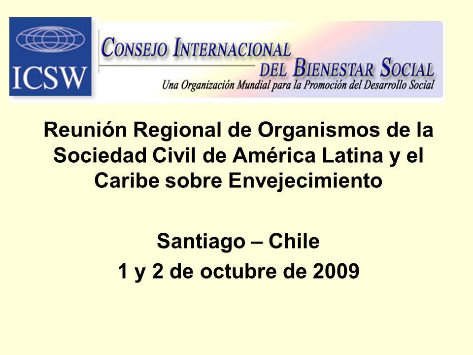 Reunión Regional de Organismos de la Sociedad Civil de América Latina y el Caribe sobre Envejecimiento Santiago – Chile 1 y 2 de octubre de 2009