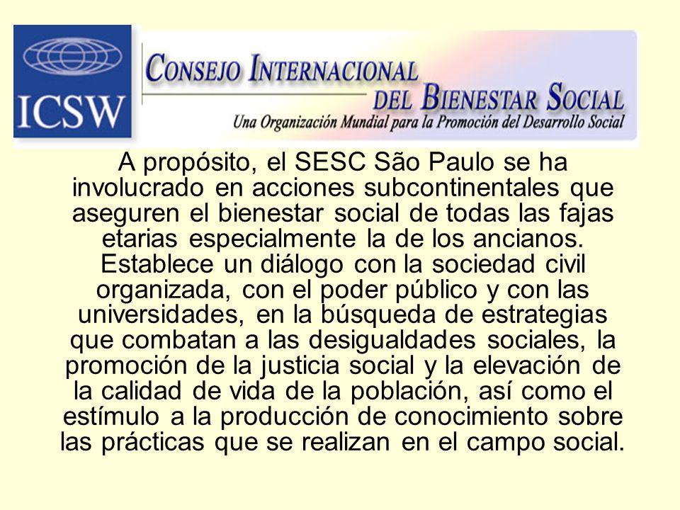 A propósito, el SESC São Paulo se ha involucrado en acciones subcontinentales que aseguren el bienestar social de todas las fajas etarias especialment