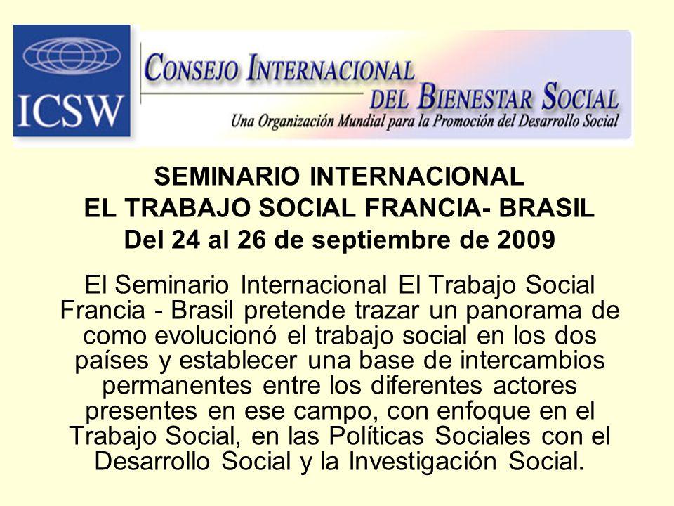 SEMINARIO INTERNACIONAL EL TRABAJO SOCIAL FRANCIA- BRASIL Del 24 al 26 de septiembre de 2009 El Seminario Internacional El Trabajo Social Francia - Br