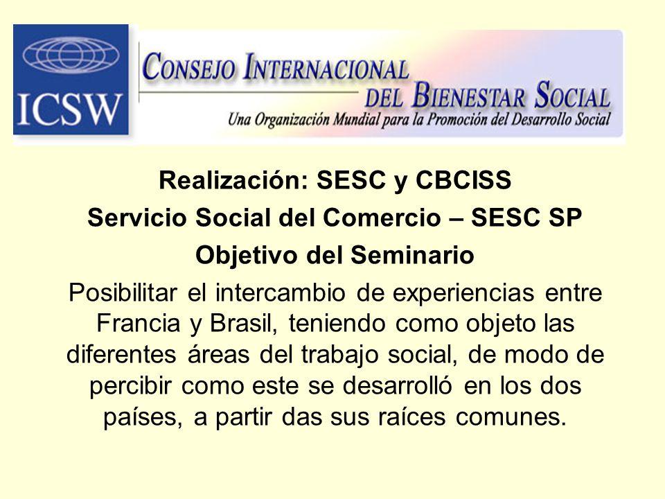 Realización: SESC y CBCISS Servicio Social del Comercio – SESC SP Objetivo del Seminario Posibilitar el intercambio de experiencias entre Francia y Br