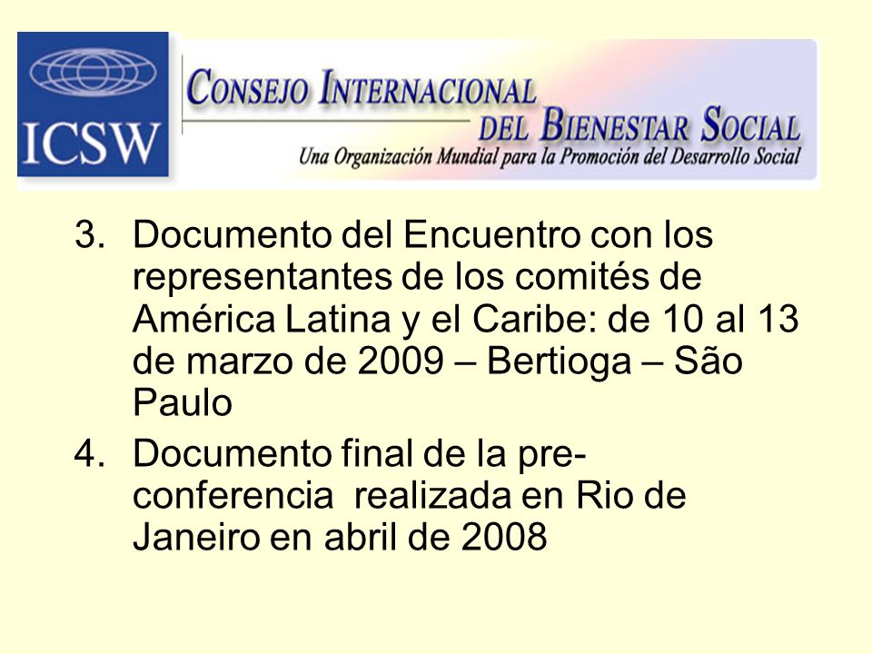 3.Documento del Encuentro con los representantes de los comités de América Latina y el Caribe: de 10 al 13 de marzo de 2009 – Bertioga – São Paulo 4.D