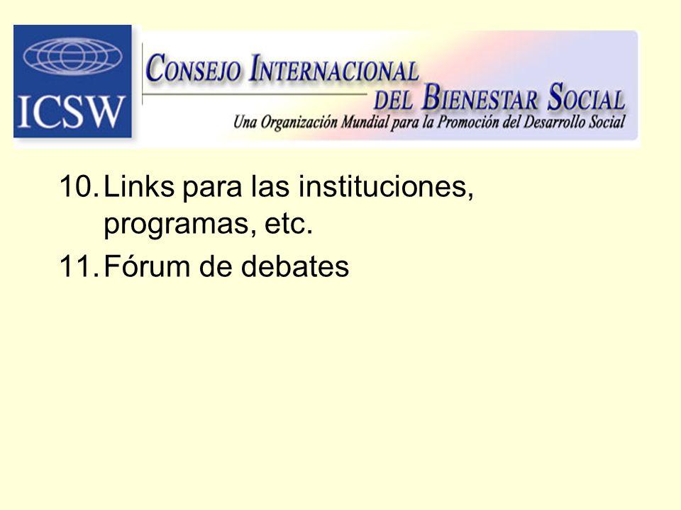 10.Links para las instituciones, programas, etc. 11.Fórum de debates