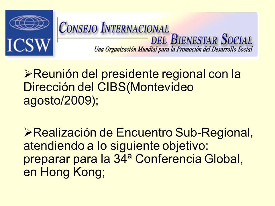 Reunión del presidente regional con la Dirección del CIBS(Montevideo agosto/2009); Realización de Encuentro Sub-Regional, atendiendo a lo siguiente ob