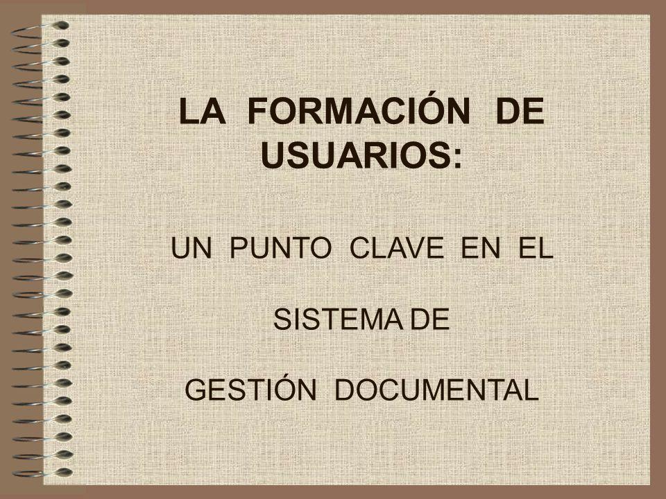 LA FORMACIÓN DE USUARIOS: UN PUNTO CLAVE EN EL SISTEMA DE GESTIÓN DOCUMENTAL