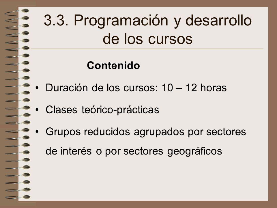 3.3. Programación y desarrollo de los cursos Contenido Duración de los cursos: 10 – 12 horas Clases teórico-prácticas Grupos reducidos agrupados por s