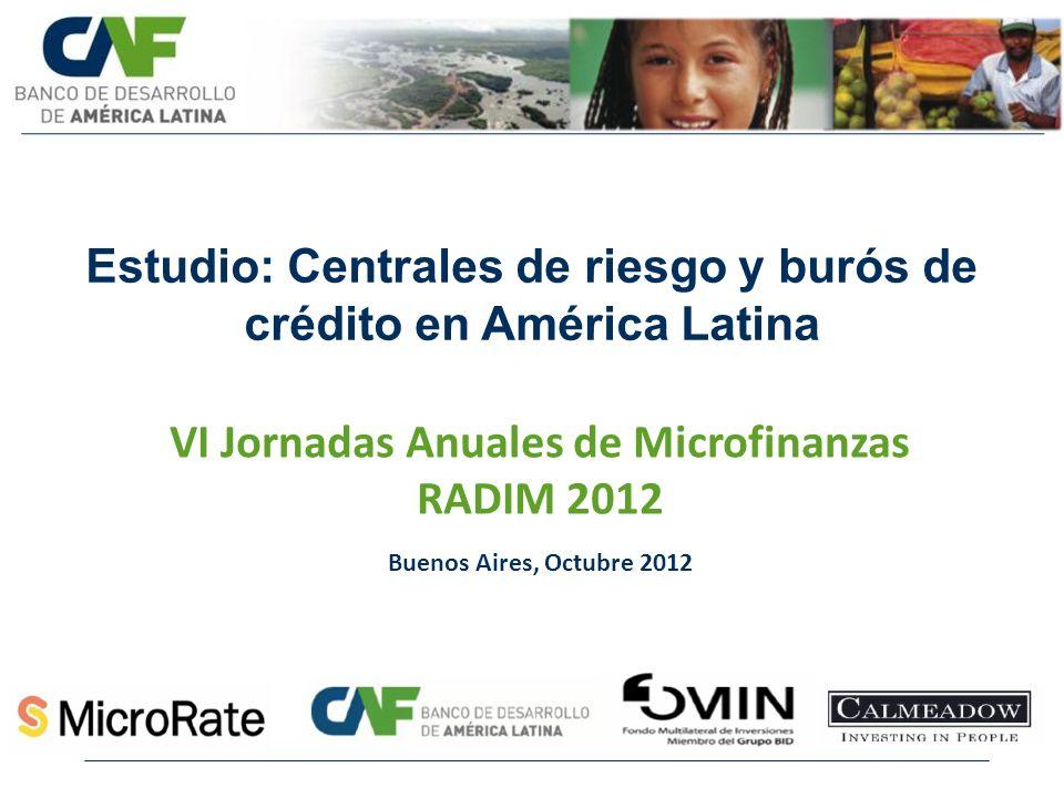 Estudio: Centrales de riesgo y burós de crédito en América Latina VI Jornadas Anuales de Microfinanzas RADIM 2012 Buenos Aires, Octubre 2012