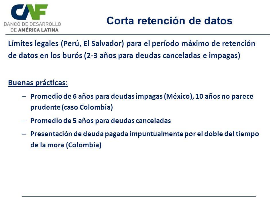 Corta retención de datos Límites legales (Perú, El Salvador) para el período máximo de retención de datos en los burós (2-3 años para deudas cancelada