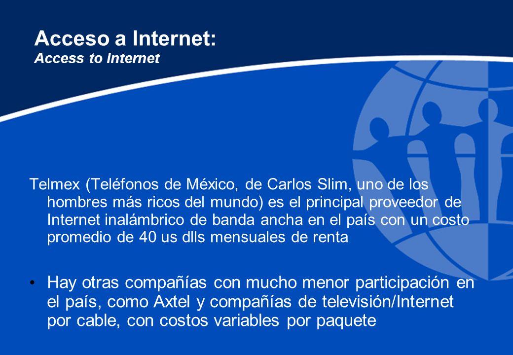 Acceso a Internet: Access to Internet Telmex (Teléfonos de México, de Carlos Slim, uno de los hombres más ricos del mundo) es el principal proveedor d