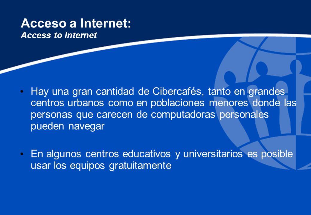 Acceso a Internet: Access to Internet Hay una gran cantidad de Cibercafés, tanto en grandes centros urbanos como en poblaciones menores donde las pers