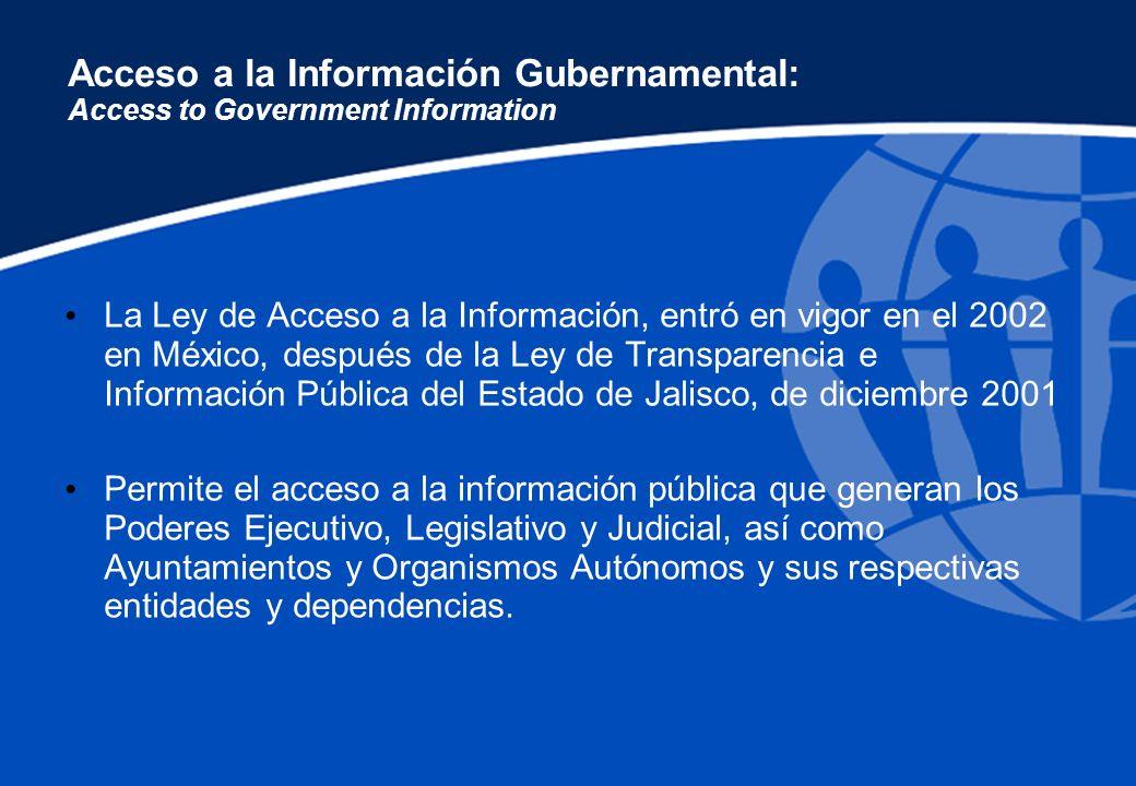 Acceso a la Información Gubernamental: Access to Government Information La Ley de Acceso a la Información, entró en vigor en el 2002 en México, despué