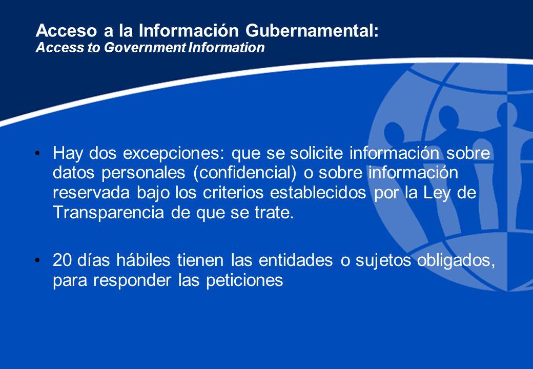 Acceso a la Información Gubernamental: Access to Government Information Hay dos excepciones: que se solicite información sobre datos personales (confi