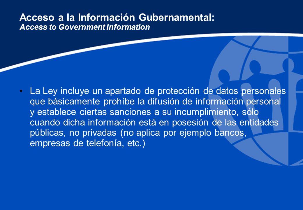 Acceso a la Información Gubernamental: Access to Government Information La Ley incluye un apartado de protección de datos personales que básicamente p