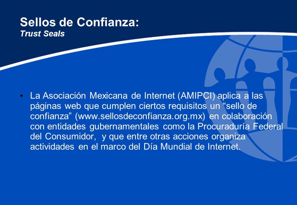 Sellos de Confianza: Trust Seals La Asociación Mexicana de Internet (AMIPCI) aplica a las páginas web que cumplen ciertos requisitos un sello de confi