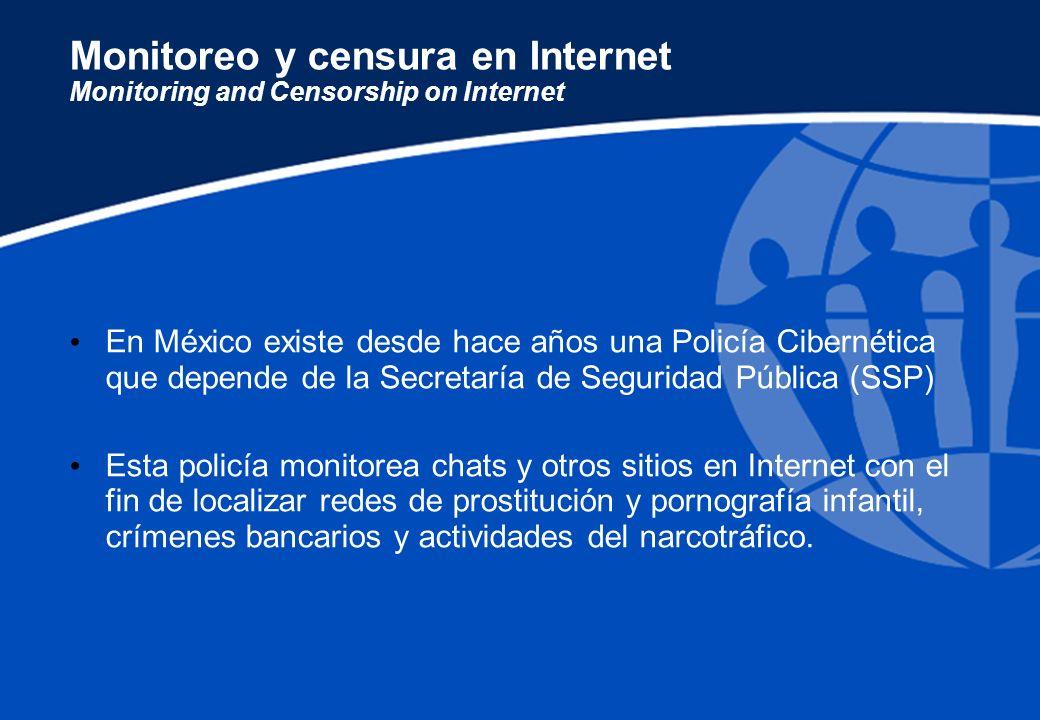 Monitoreo y censura en Internet Monitoring and Censorship on Internet En México existe desde hace años una Policía Cibernética que depende de la Secre
