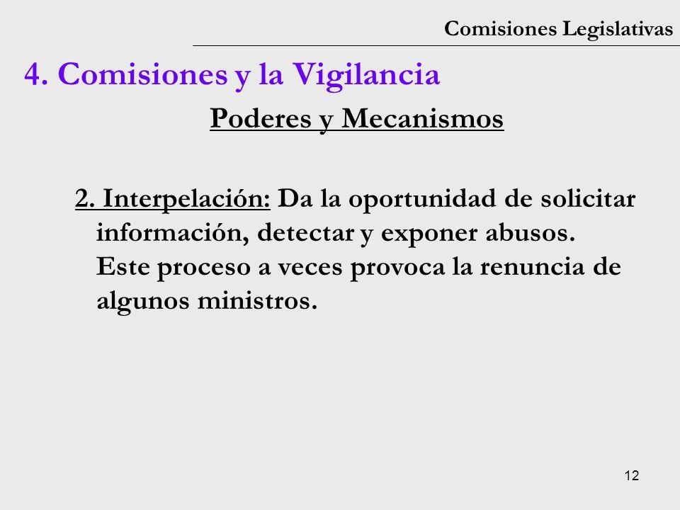12 Comisiones Legislativas Poderes y Mecanismos 2. Interpelación: Da la oportunidad de solicitar información, detectar y exponer abusos. Este proceso