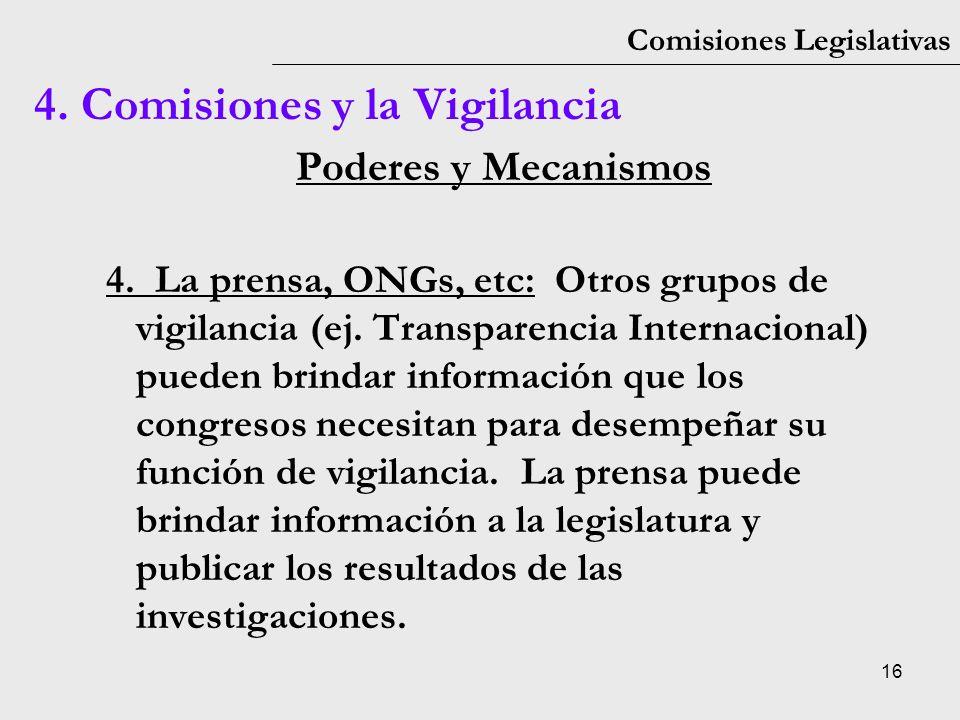 16 Comisiones Legislativas Poderes y Mecanismos 4. La prensa, ONGs, etc: Otros grupos de vigilancia (ej. Transparencia Internacional) pueden brindar i