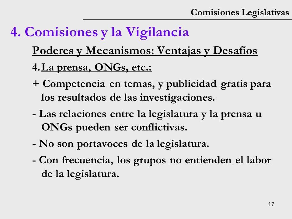 17 Comisiones Legislativas Poderes y Mecanismos: Ventajas y Desafíos 4.La prensa, ONGs, etc.: + Competencia en temas, y publicidad gratis para los res
