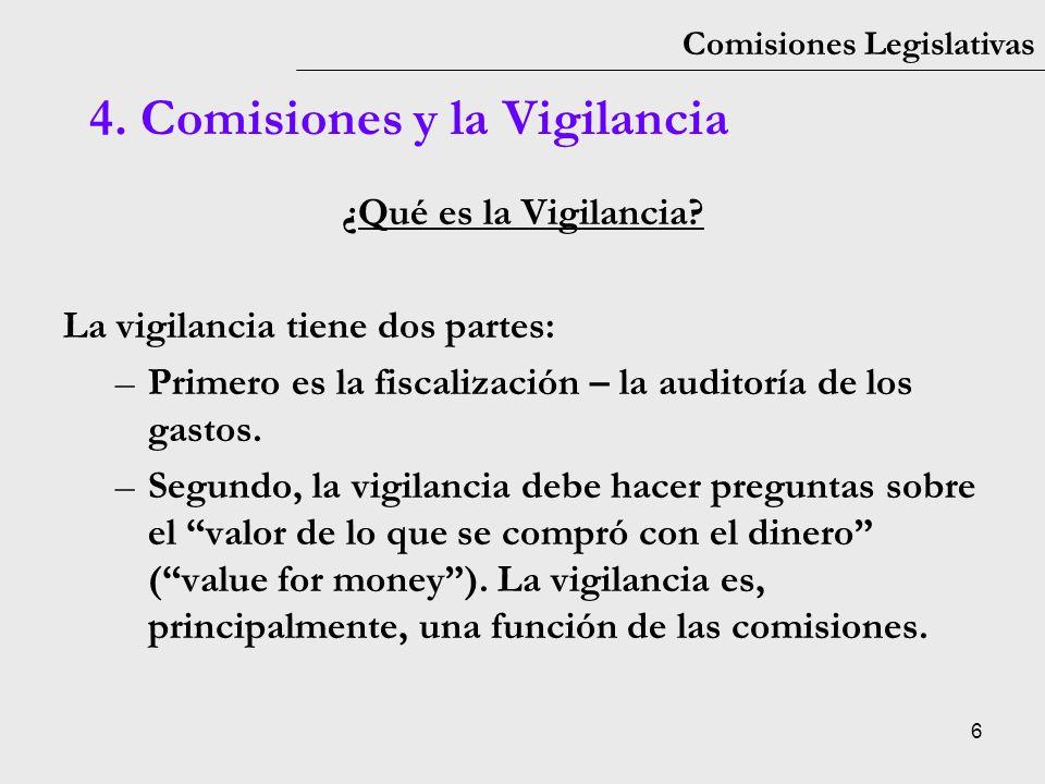 6 Comisiones Legislativas ¿Qué es la Vigilancia? La vigilancia tiene dos partes: –Primero es la fiscalización – la auditoría de los gastos. –Segundo,
