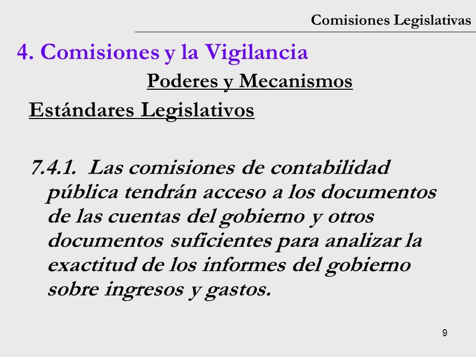 9 Comisiones Legislativas Poderes y Mecanismos Estándares Legislativos 7.4.1. Las comisiones de contabilidad pública tendrán acceso a los documentos d