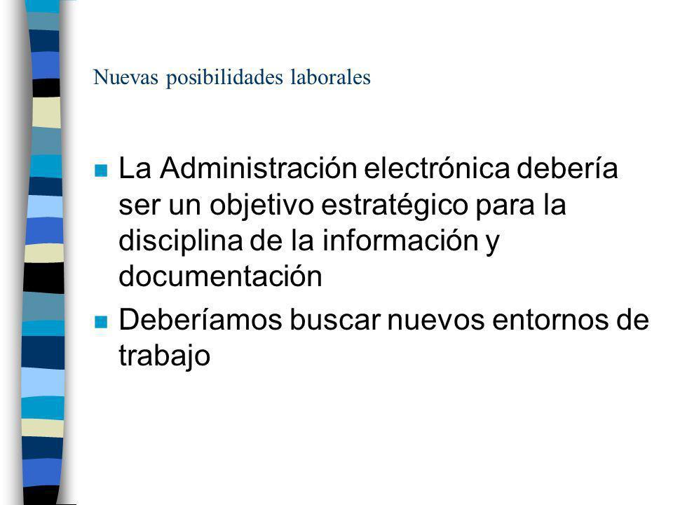 Nuevas posibilidades laborales n La Administración electrónica debería ser un objetivo estratégico para la disciplina de la información y documentació